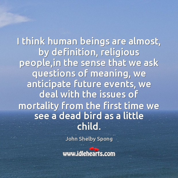 I think human beings are almost, by definition, religious people,in the John Shelby Spong Picture Quote