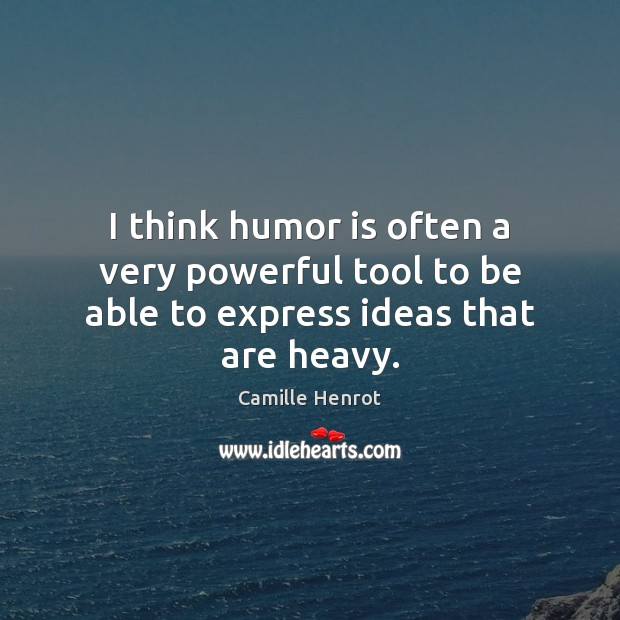 I think humor is often a very powerful tool to be able to express ideas that are heavy. Camille Henrot Picture Quote