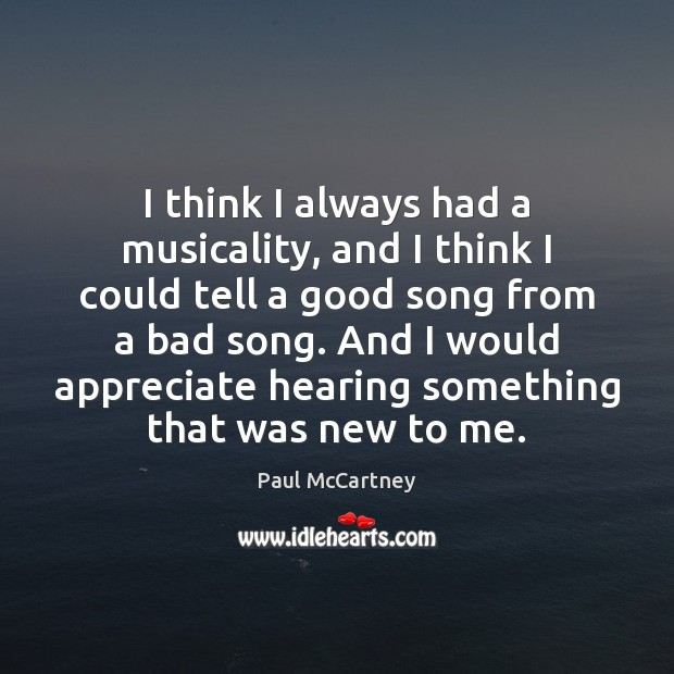 I think I always had a musicality, and I think I could Paul McCartney Picture Quote