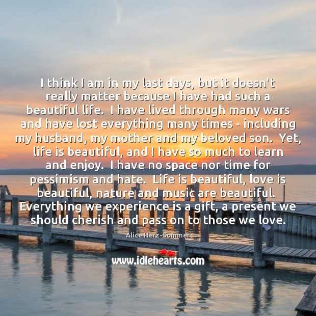 I think I am in my last days, but it doesn't really Life is Beautiful Quotes Image
