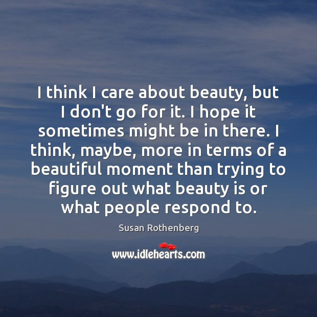 Image, I think I care about beauty, but I don't go for it.