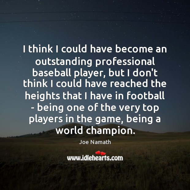 I think I could have become an outstanding professional baseball player, but Joe Namath Picture Quote