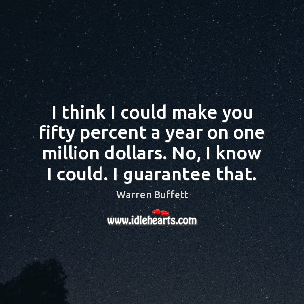 I think I could make you fifty percent a year on one Warren Buffett Picture Quote