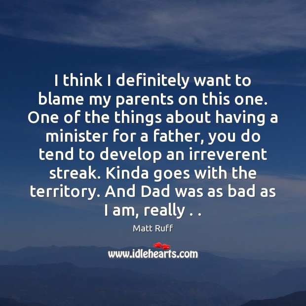 I think I definitely want to blame my parents on this one. Image