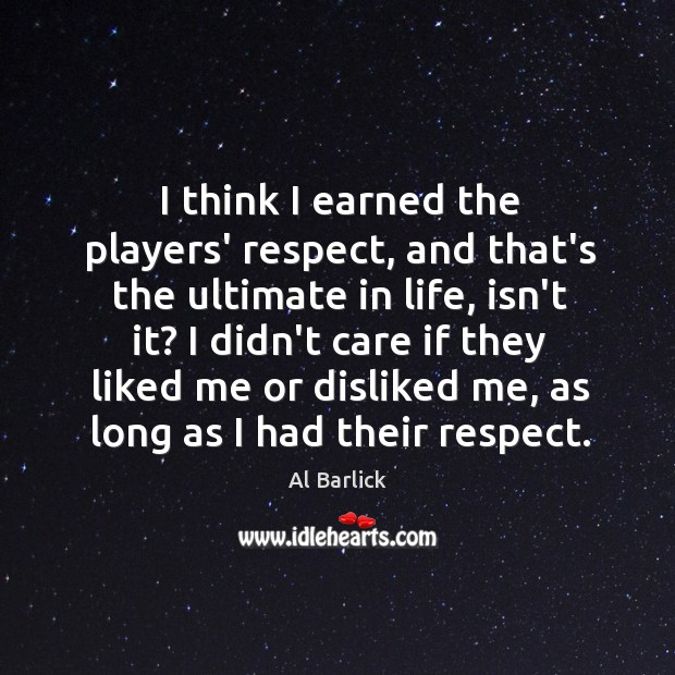 Image, I think I earned the players' respect, and that's the ultimate in