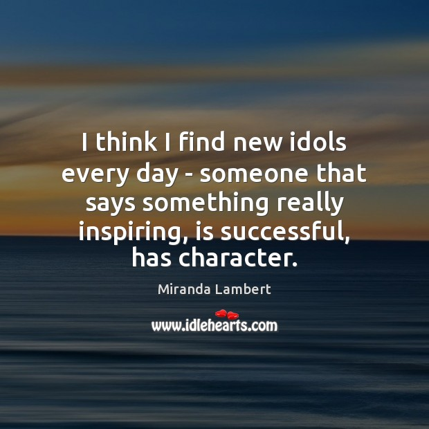 I think I find new idols every day – someone that says Image