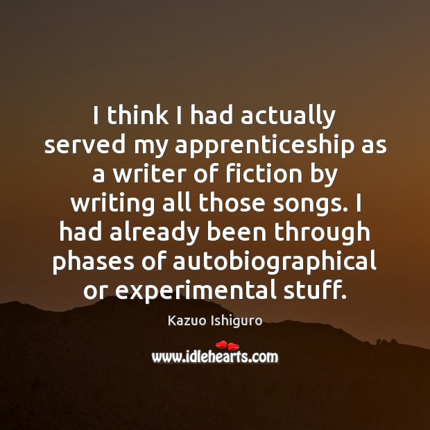 Image, I think I had actually served my apprenticeship as a writer of
