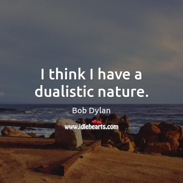 Image, I think I have a dualistic nature.