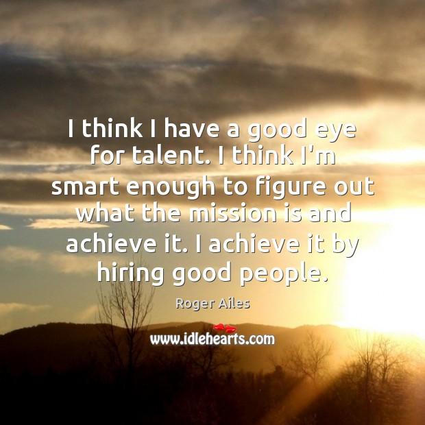 I think I have a good eye for talent. I think I'm Image