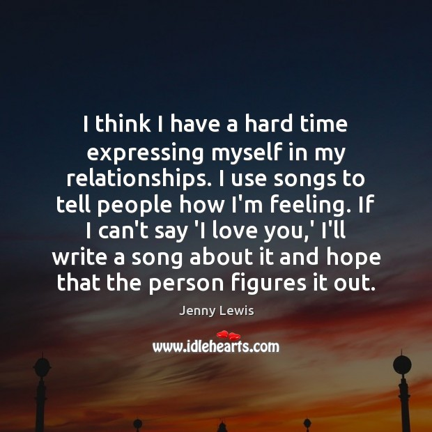 I think I have a hard time expressing myself in my relationships. Image