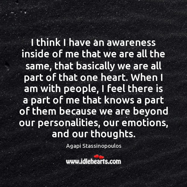 I think I have an awareness inside of me that we are Agapi Stassinopoulos Picture Quote