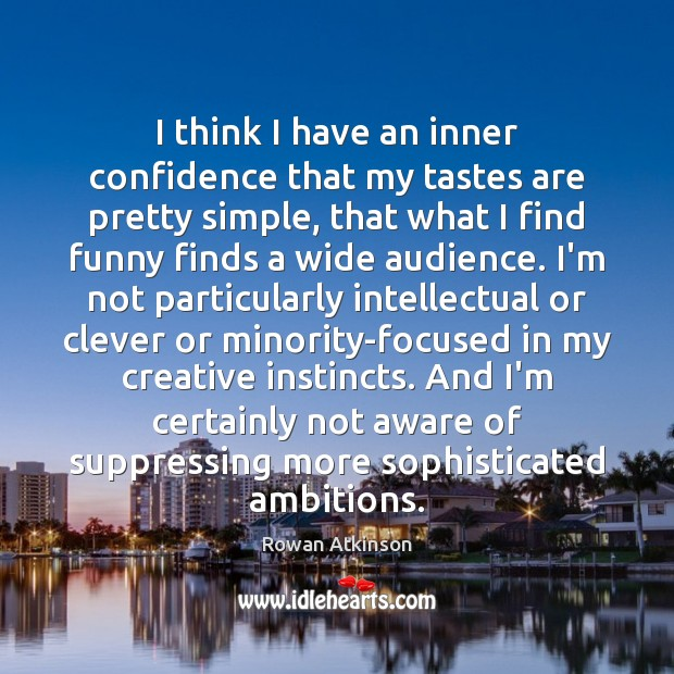 I think I have an inner confidence that my tastes are pretty Clever Quotes Image