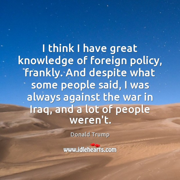 I think I have great knowledge of foreign policy, frankly. And despite Image