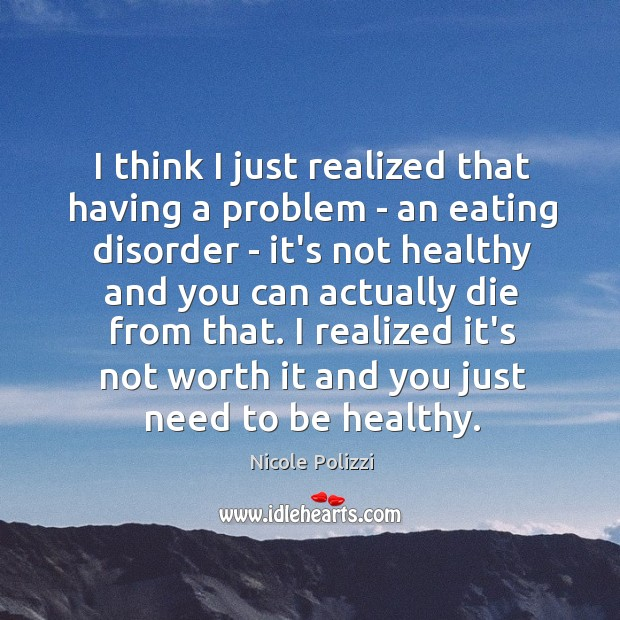 I think I just realized that having a problem – an eating Nicole Polizzi Picture Quote