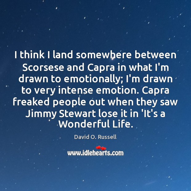 I think I land somewhere between Scorsese and Capra in what I'm David O. Russell Picture Quote