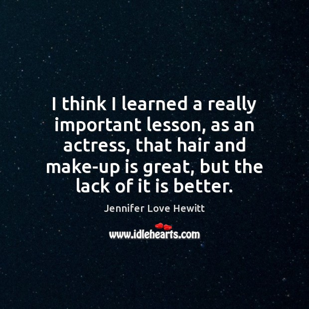 I think I learned a really important lesson, as an actress, that Jennifer Love Hewitt Picture Quote