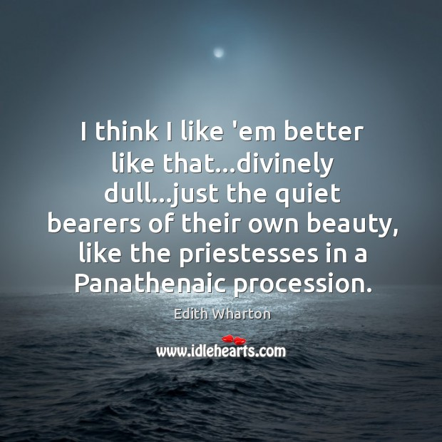 I think I like 'em better like that…divinely dull…just the Image