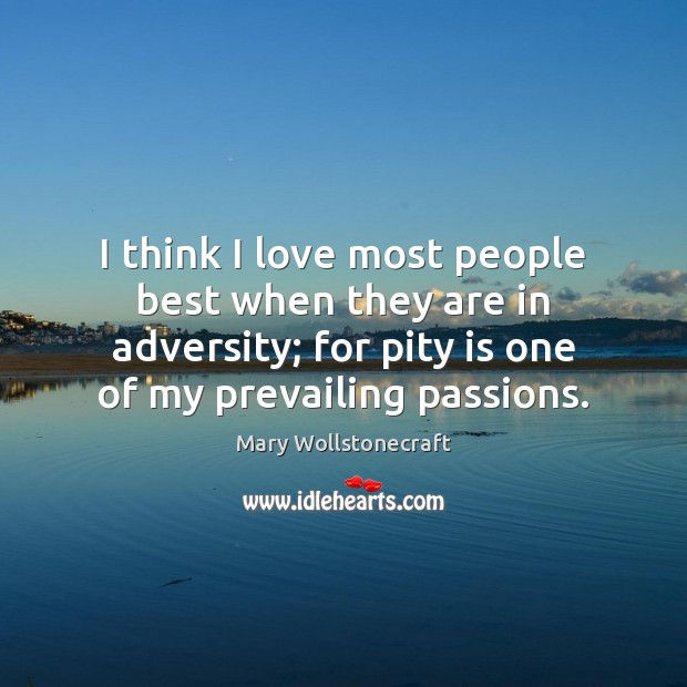I think I love most people best when they are in adversity; Image