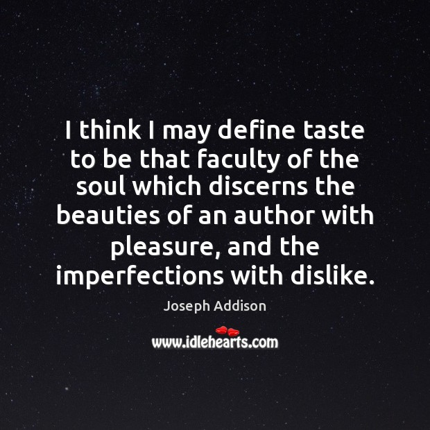I think I may define taste to be that faculty of the Image