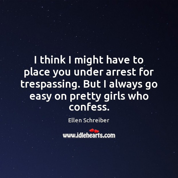Ellen Schreiber Picture Quote image saying: I think I might have to place you under arrest for trespassing.