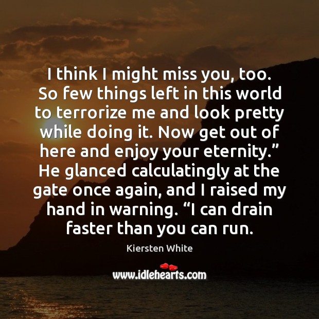 I think I might miss you, too. So few things left in Image