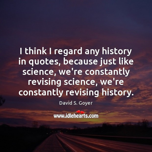 I think I regard any history in quotes, because just like science, Image