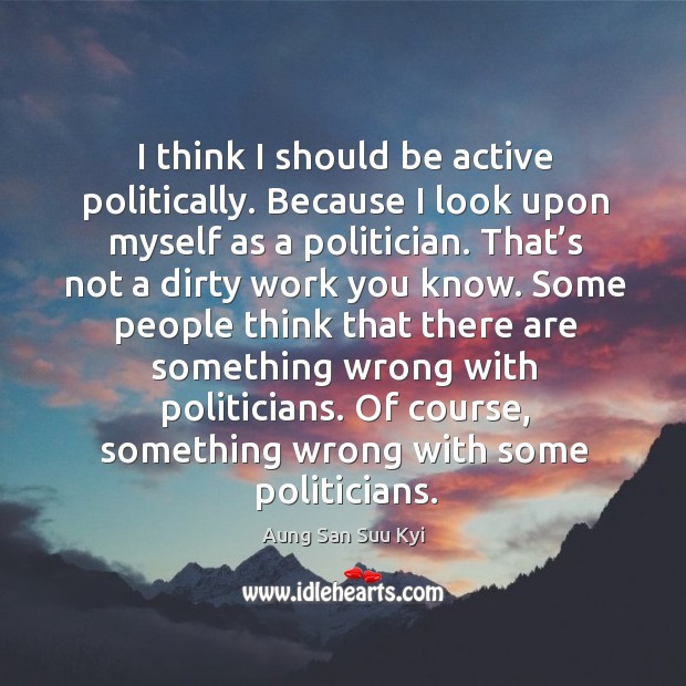 I think I should be active politically. Image