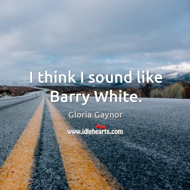 Image, I think I sound like barry white.