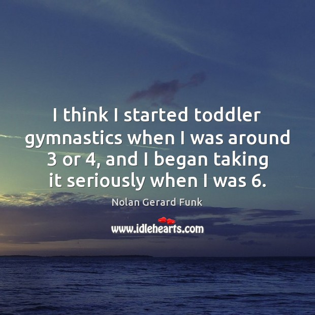I think I started toddler gymnastics when I was around 3 or 4, and Image