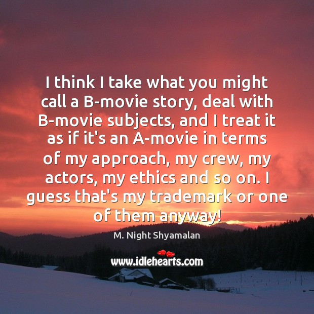 I think I take what you might call a B-movie story, deal M. Night Shyamalan Picture Quote