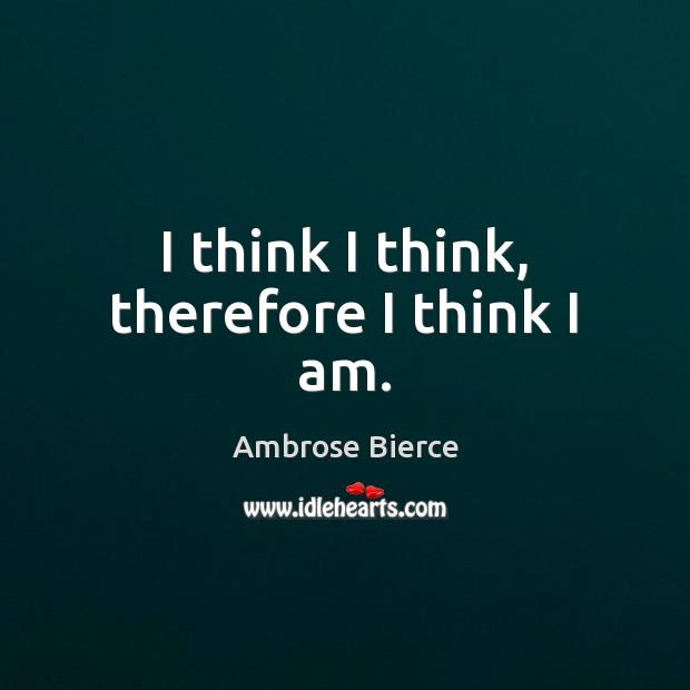 Image, I think I think, therefore I think I am.