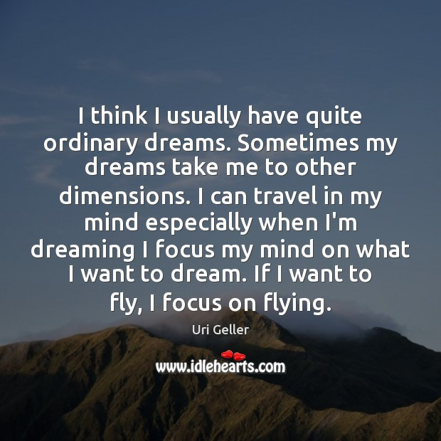 I think I usually have quite ordinary dreams. Sometimes my dreams take Image