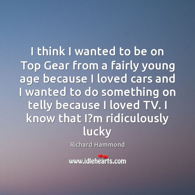 I think I wanted to be on Top Gear from a fairly Richard Hammond Picture Quote