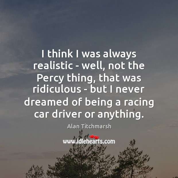 I think I was always realistic – well, not the Percy thing, Image