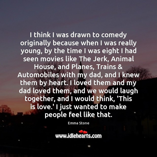 I think I was drawn to comedy originally because when I was Emma Stone Picture Quote