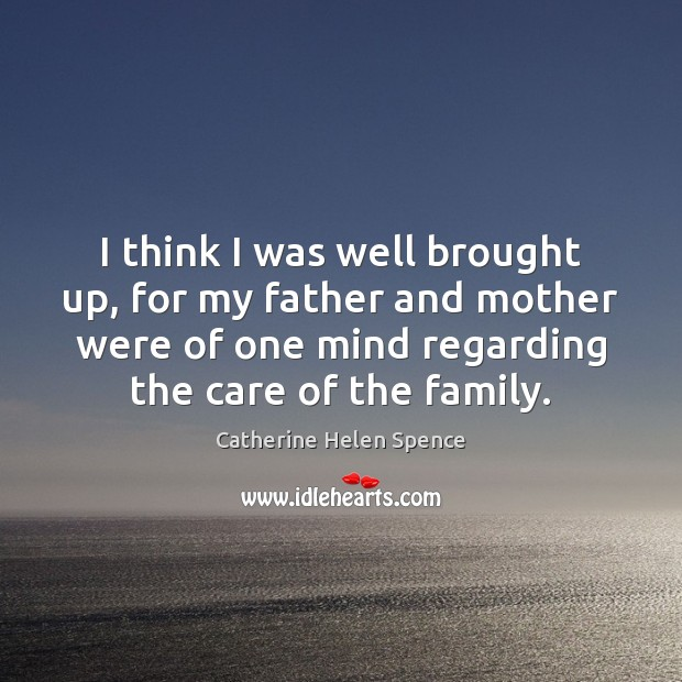 I think I was well brought up, for my father and mother Catherine Helen Spence Picture Quote