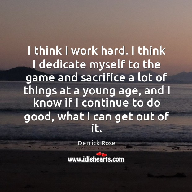 I think I work hard. I think I dedicate myself to the Image
