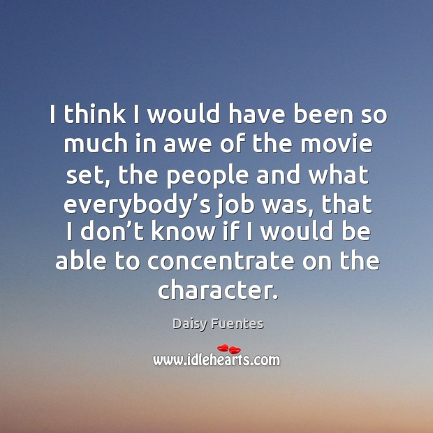 Daisy Fuentes Picture Quote image saying: I think I would have been so much in awe of the movie set