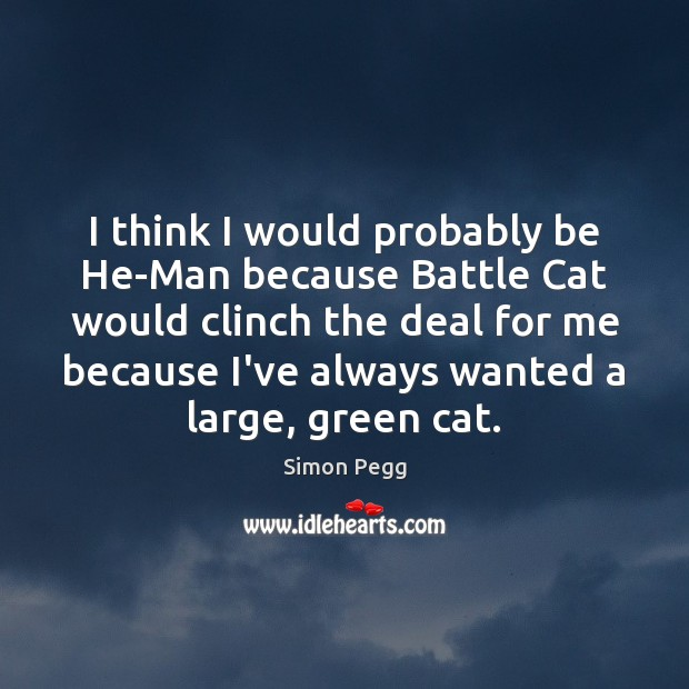 Image, I think I would probably be He-Man because Battle Cat would clinch