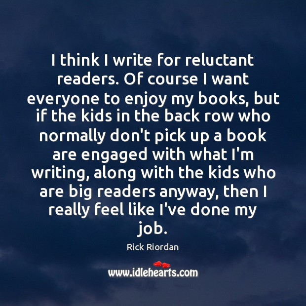 I think I write for reluctant readers. Of course I want everyone Image