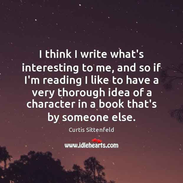 I think I write what's interesting to me, and so if I'm Image