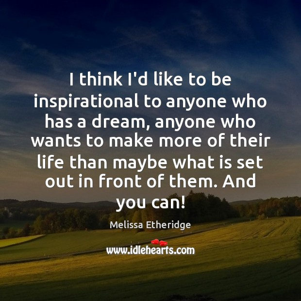 I think I'd like to be inspirational to anyone who has a Melissa Etheridge Picture Quote