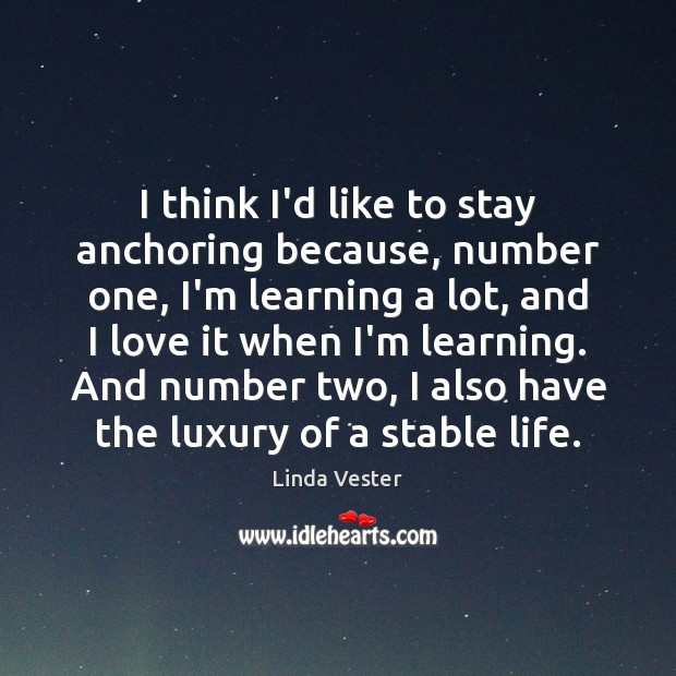 Image, I think I'd like to stay anchoring because, number one, I'm learning