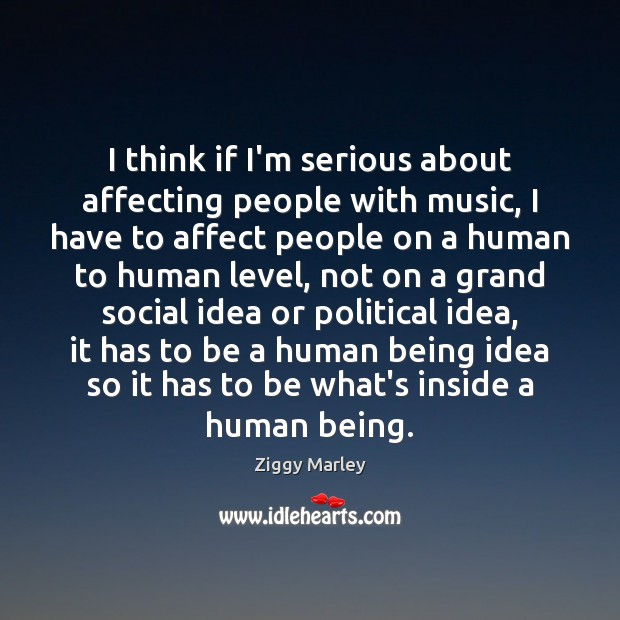 I think if I'm serious about affecting people with music, I have Ziggy Marley Picture Quote