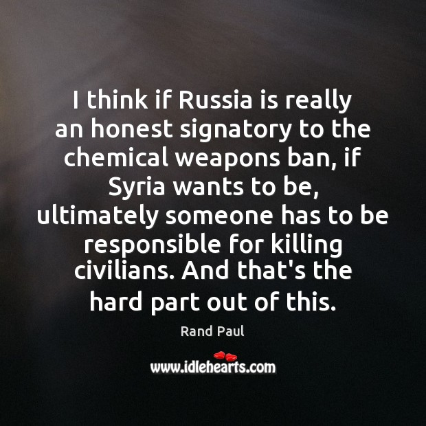 I think if Russia is really an honest signatory to the chemical Image