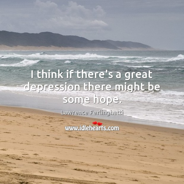 I think if there's a great depression there might be some hope. Image