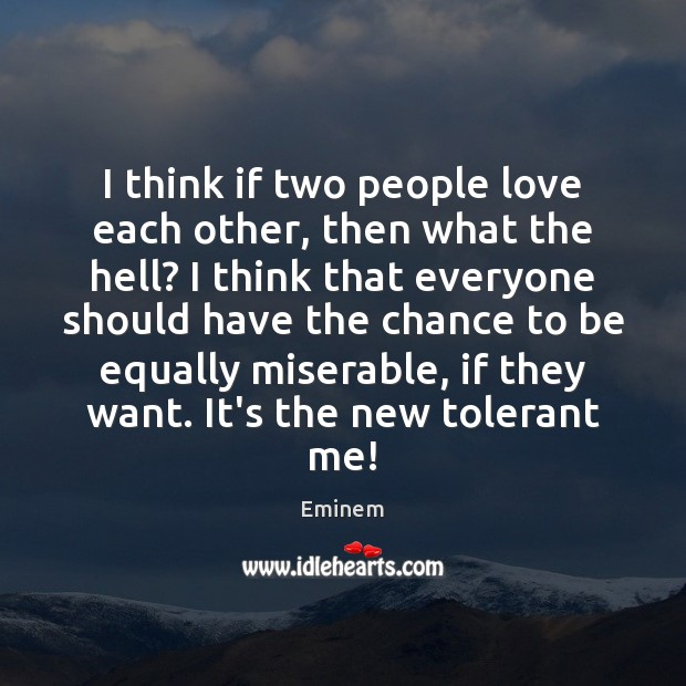 I think if two people love each other, then what the hell? Image