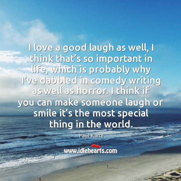 I think if you can make someone laugh or smile it's the most special thing in the world. Paul Kane Picture Quote