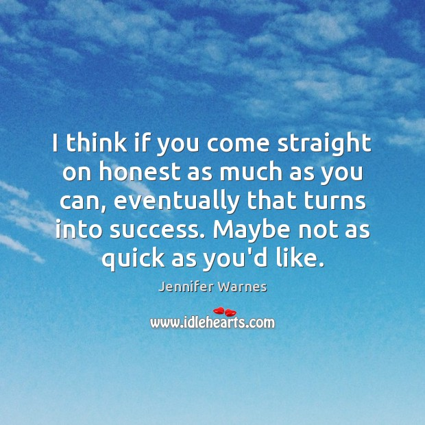 I think if you come straight on honest as much as you Image
