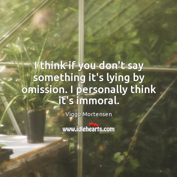 I think if you don't say something it's lying by omission. I Image